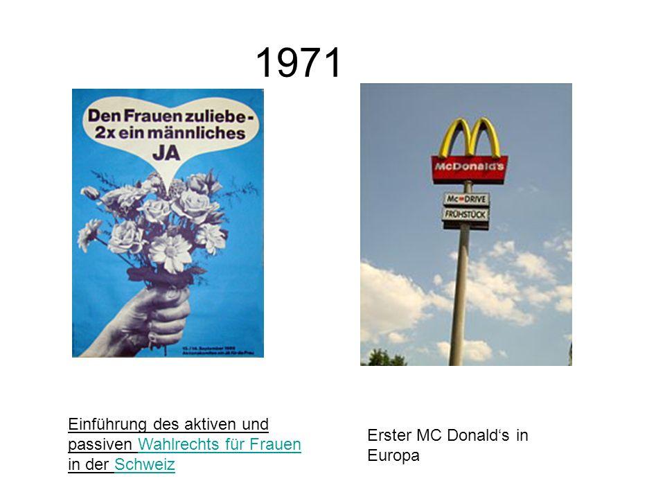1971 Einführung des aktiven und passiven Wahlrechts für Frauen in der SchweizWahlrechts für FrauenSchweiz Erster MC Donalds in Europa