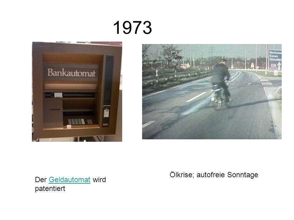 1973 Der Geldautomat wird patentiertGeldautomat Ölkrise; autofreie Sonntage