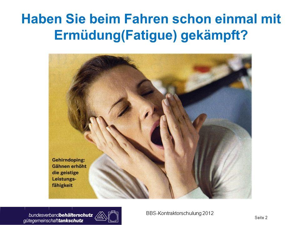 Haben Sie beim Fahren schon einmal mit Ermüdung(Fatigue) gekämpft? Seite 2 BBS-Kontraktorschulung 2012