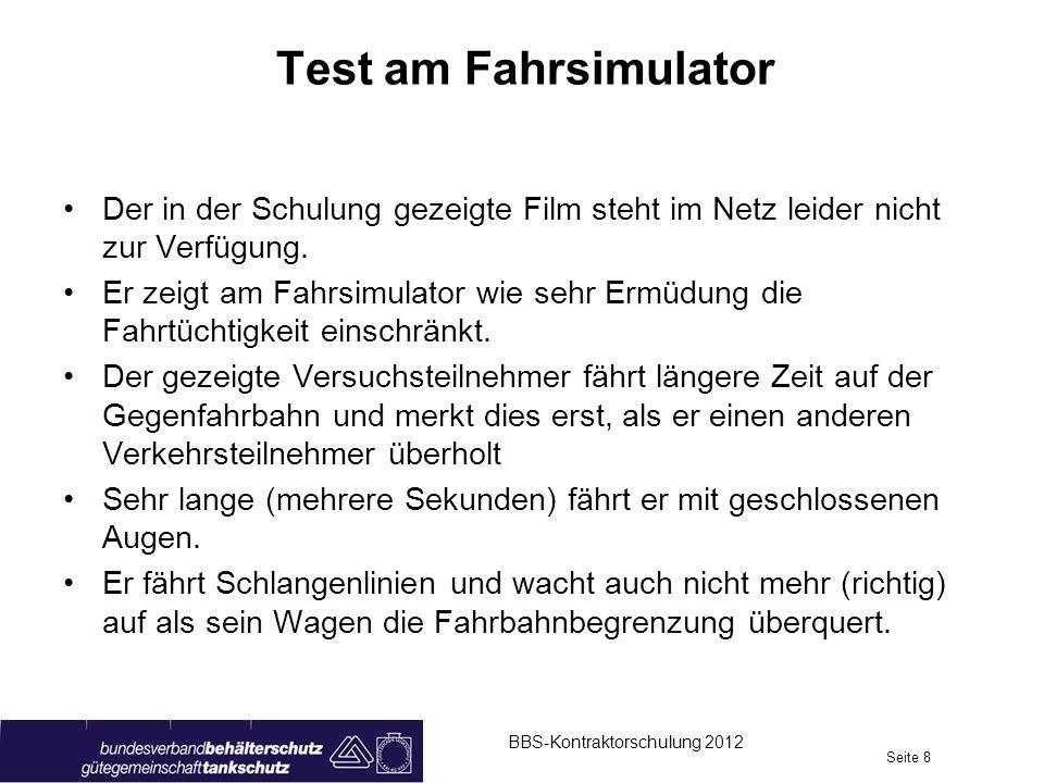 Test am Fahrsimulator BBS-Kontraktorschulung 2012 Seite 8 Der in der Schulung gezeigte Film steht im Netz leider nicht zur Verfügung. Er zeigt am Fahr