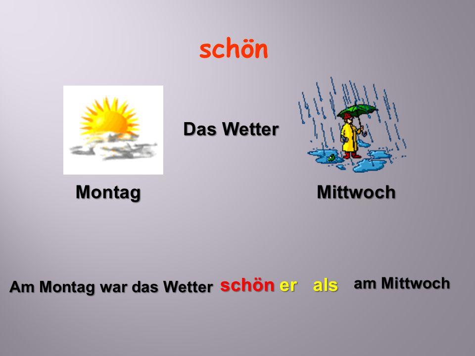 schön Am Montag war das Wetter schöner am Mittwoch als MittwochMontag Das Wetter