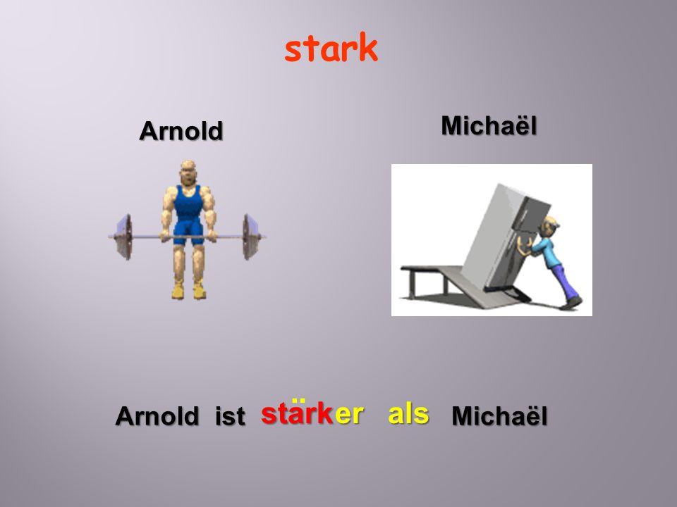 stark Arnold ist starker Michaël als ¨ Arnold Michaël