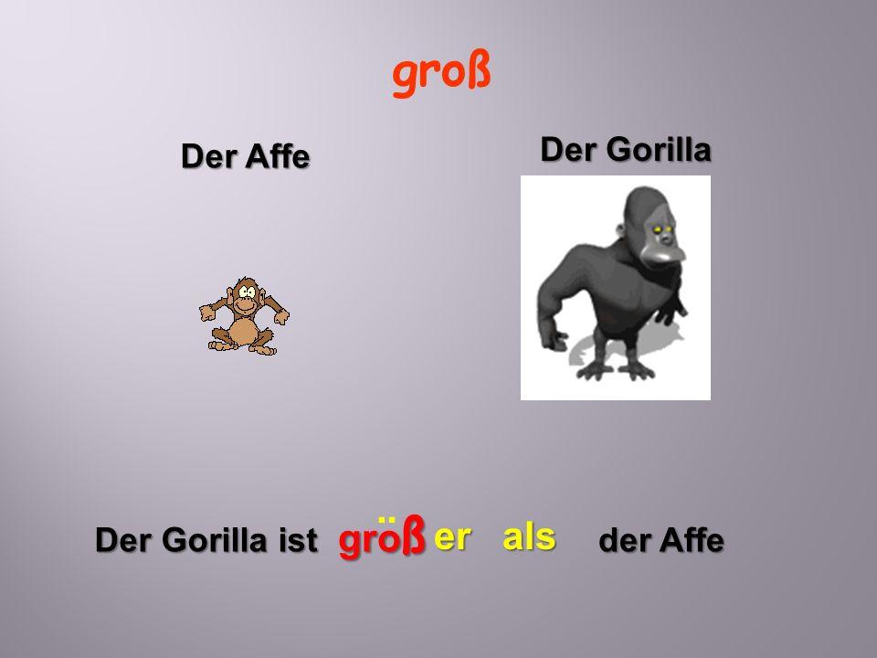 groß Der Gorilla ist gro ß er der Affe als ¨ Der Affe Der Gorilla Der Gorilla