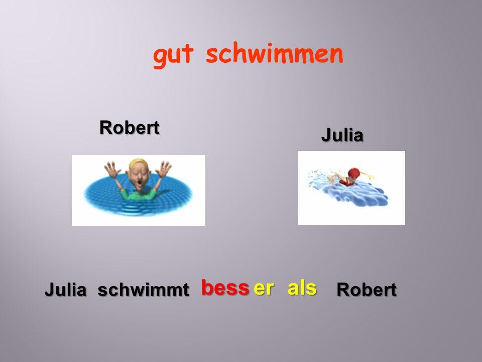 gut schwimmen Julia schwimmt besser Robert als Robert Julia