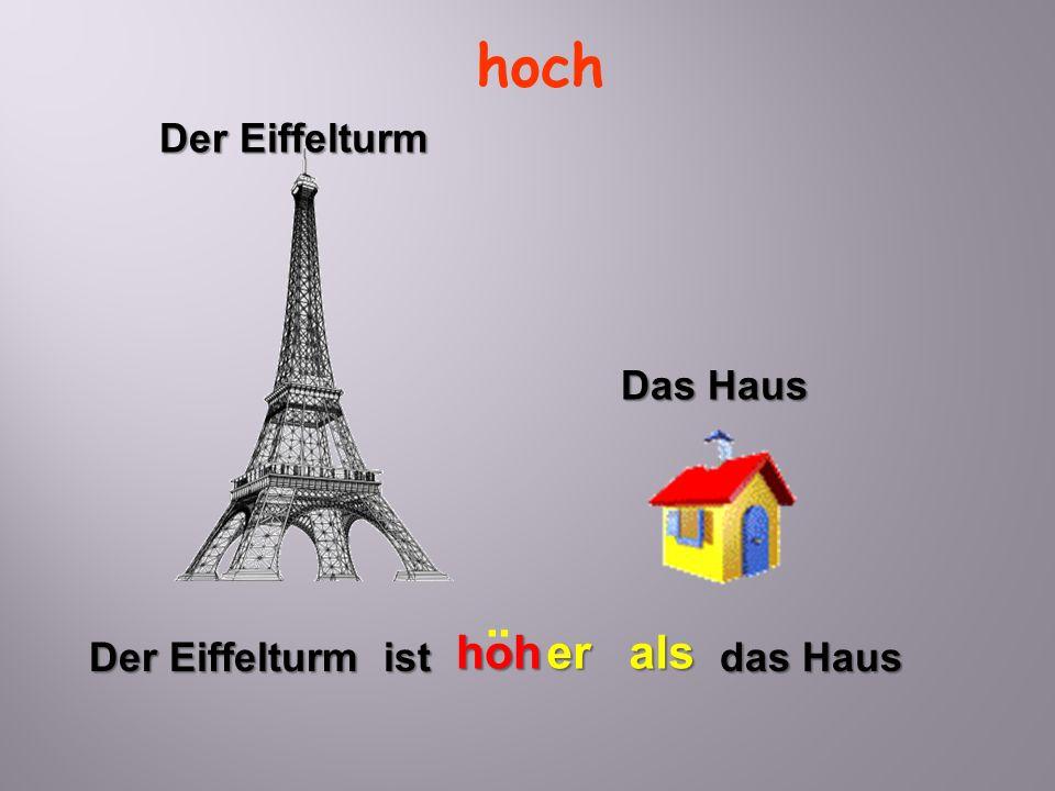 hoch Der Eiffelturm ist hoher das Haus als ¨ Das Haus Der Eiffelturm