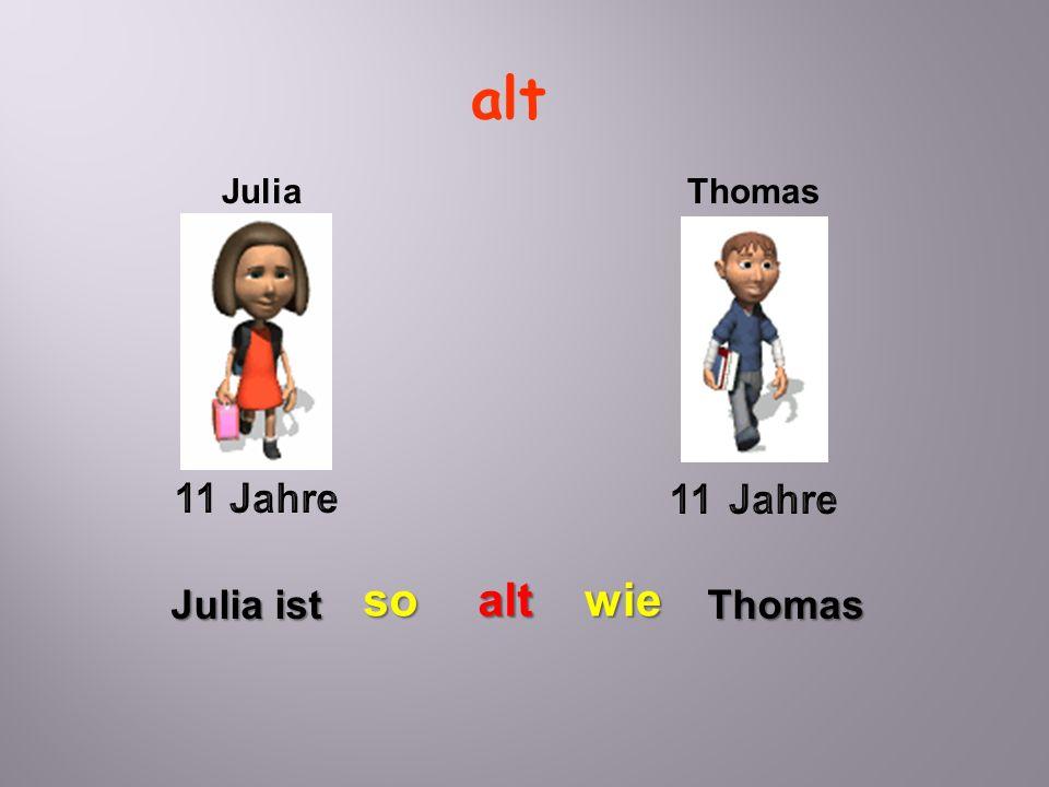 alt JuliaThomas Julia ist soaltwie Thomas