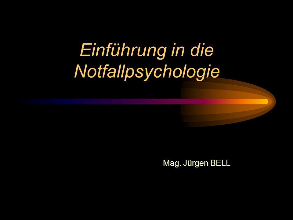 Einführung in die Notfallpsychologie Mag. Jürgen BELL