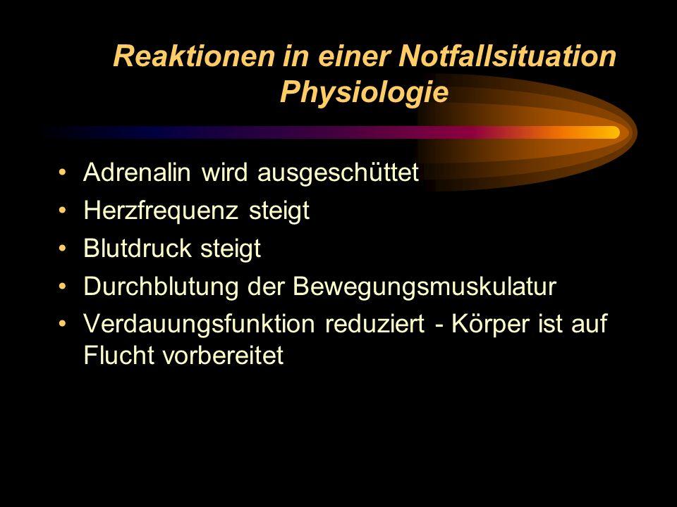 Reaktionen in einer Notfallsituation Physiologie Adrenalin wird ausgeschüttet Herzfrequenz steigt Blutdruck steigt Durchblutung der Bewegungsmuskulatu
