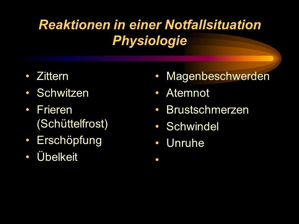 Reaktionen in einer Notfallsituation Physiologie Zittern Schwitzen Frieren (Schüttelfrost) Erschöpfung Übelkeit Magenbeschwerden Atemnot Brustschmerze