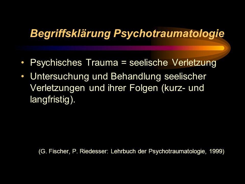 Begriffsklärung Psychotraumatologie Psychisches Trauma = seelische Verletzung Untersuchung und Behandlung seelischer Verletzungen und ihrer Folgen (ku