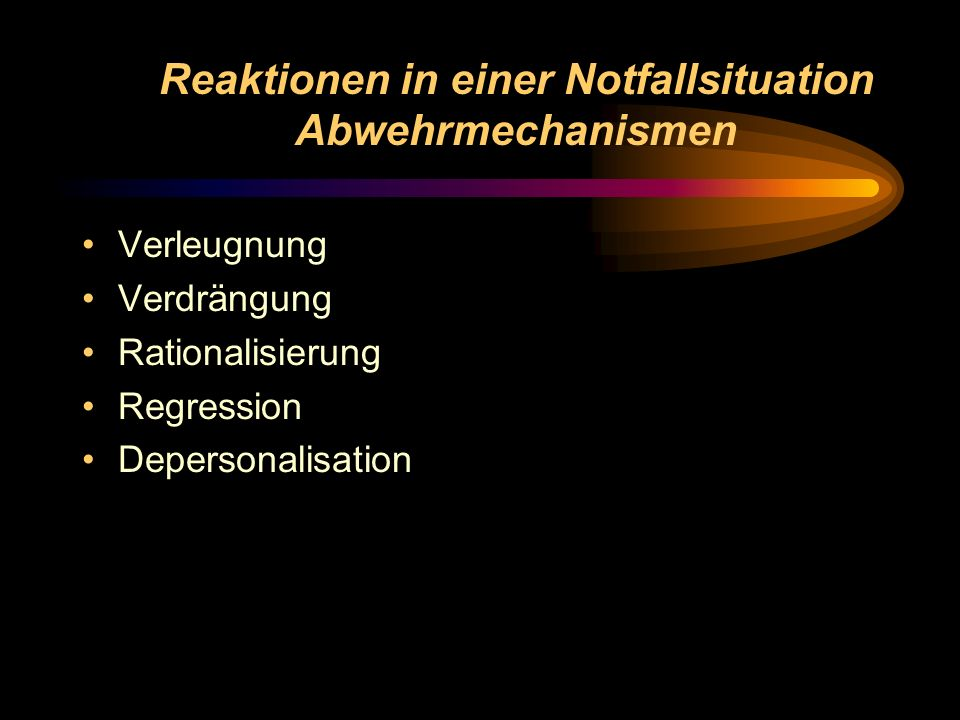 Reaktionen in einer Notfallsituation Abwehrmechanismen Verleugnung Verdrängung Rationalisierung Regression Depersonalisation