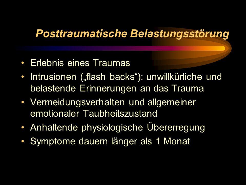 Posttraumatische Belastungsstörung Erlebnis eines Traumas Intrusionen (flash backs): unwillkürliche und belastende Erinnerungen an das Trauma Vermeidu