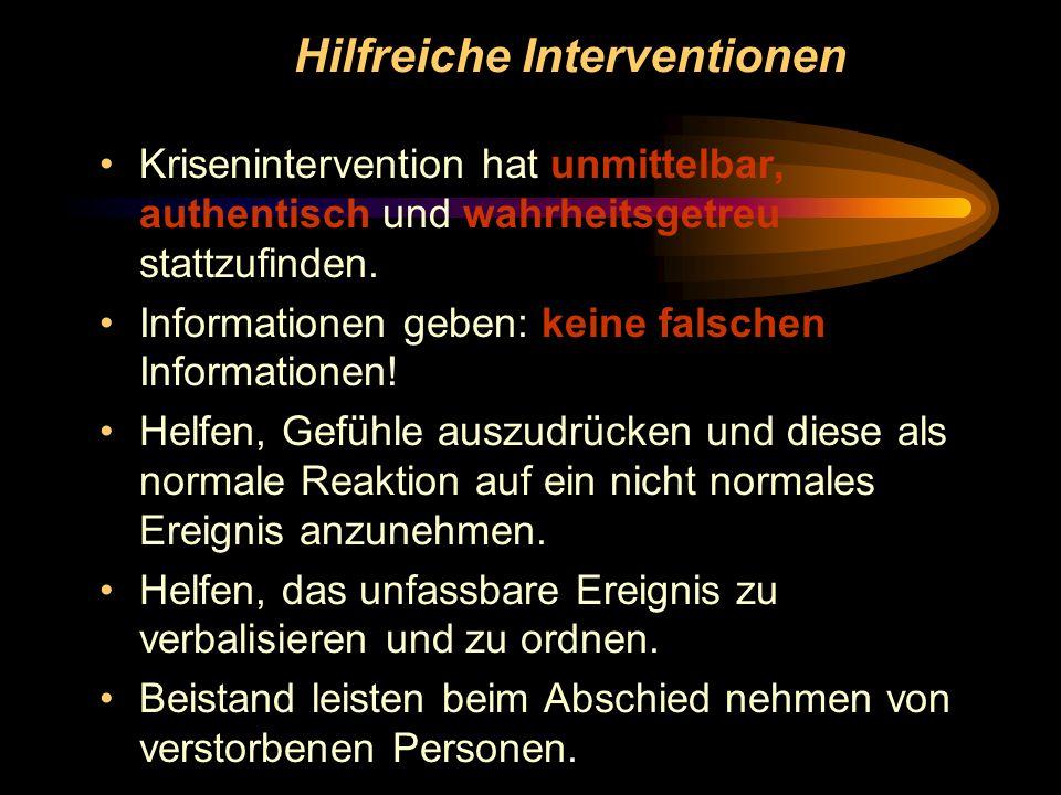 Hilfreiche Interventionen Krisenintervention hat unmittelbar, authentisch und wahrheitsgetreu stattzufinden. Informationen geben: keine falschen Infor