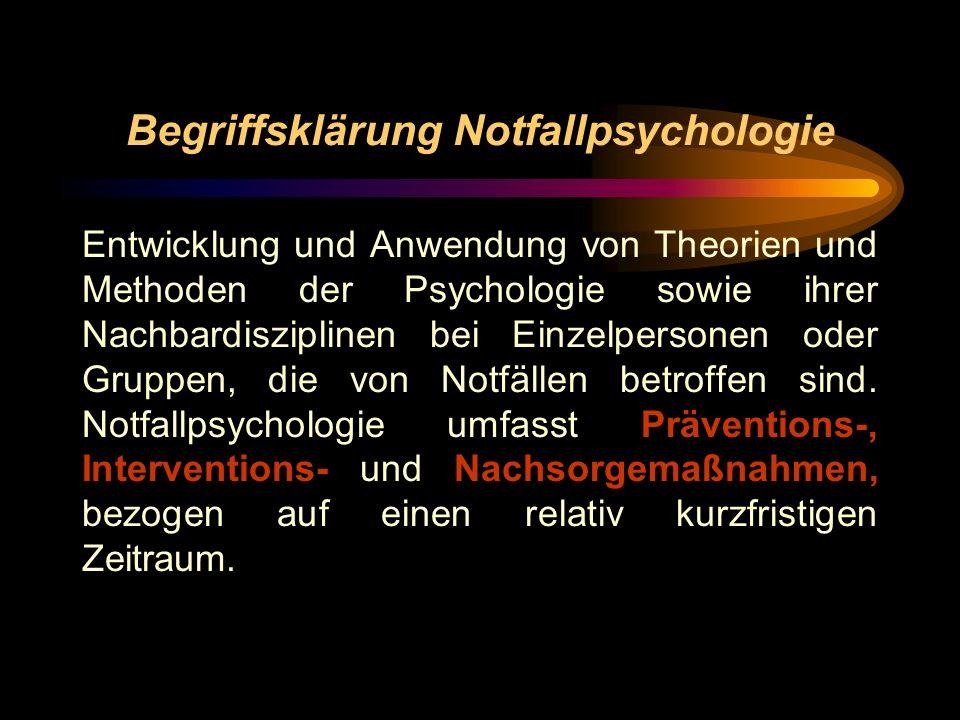 Begriffsklärung Notfallpsychologie Entwicklung und Anwendung von Theorien und Methoden der Psychologie sowie ihrer Nachbardisziplinen bei Einzelperson