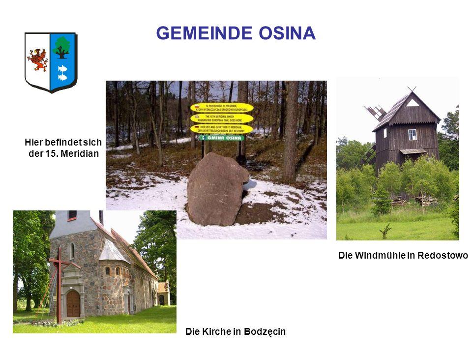 GEMEINDE OSINA Die Windmühle in Redostowo Die Kirche in Bodzęcin Hier befindet sich der 15. Meridian