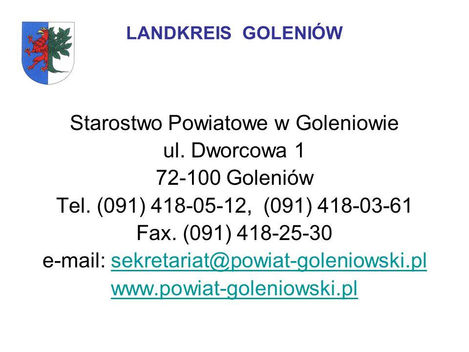 LANDKREIS GOLENIÓW Starostwo Powiatowe w Goleniowie ul. Dworcowa 1 72-100 Goleniów Tel. (091) 418-05-12, (091) 418-03-61 Fax. (091) 418-25-30 e-mail: