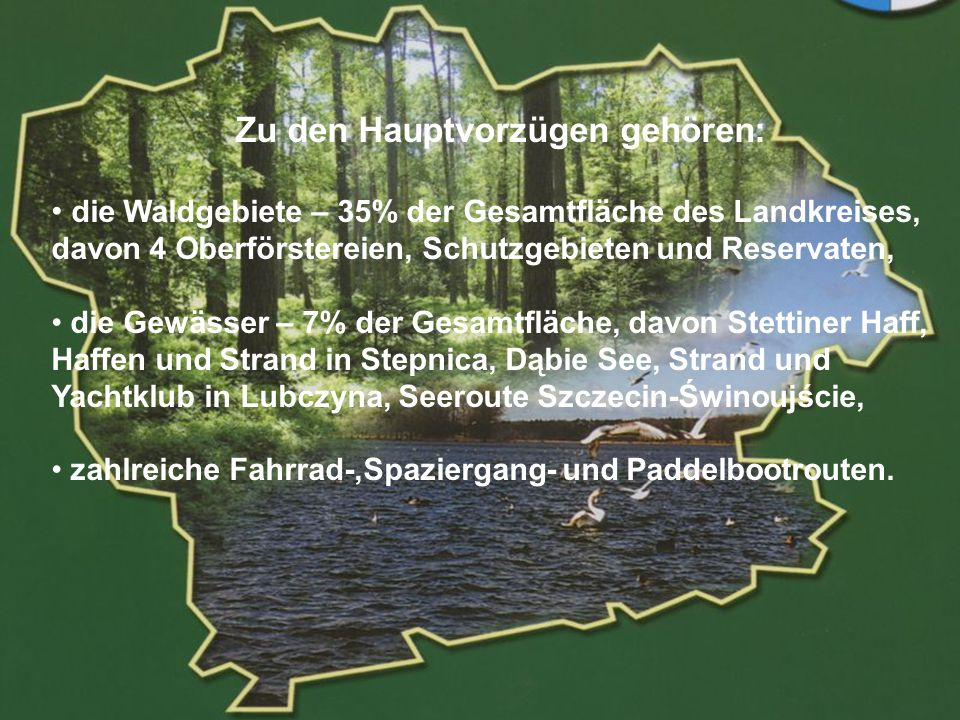 POWIAT GOLENIOWSKI Zu den Hauptvorzügen gehören: die Waldgebiete – 35% der Gesamtfläche des Landkreises, davon 4 Oberförstereien, Schutzgebieten und R