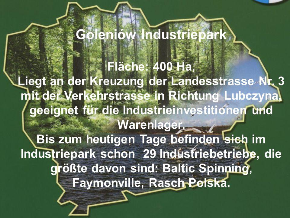 POWIAT GOLENIOWSKI Goleniów Industriepark Fläche: 400 Ha, Liegt an der Kreuzung der Landesstrasse Nr. 3 mit der Verkehrstrasse in Richtung Lubczyna, g