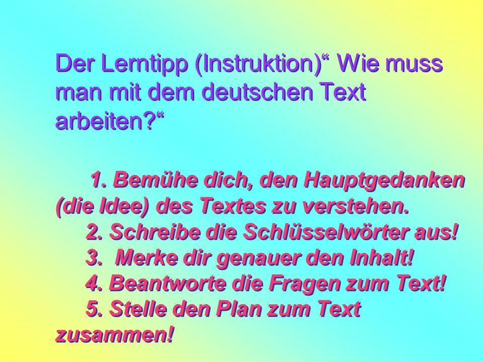 Der Lerntipp (Instruktion) Wie muss man mit dem deutschen Text arbeiten.