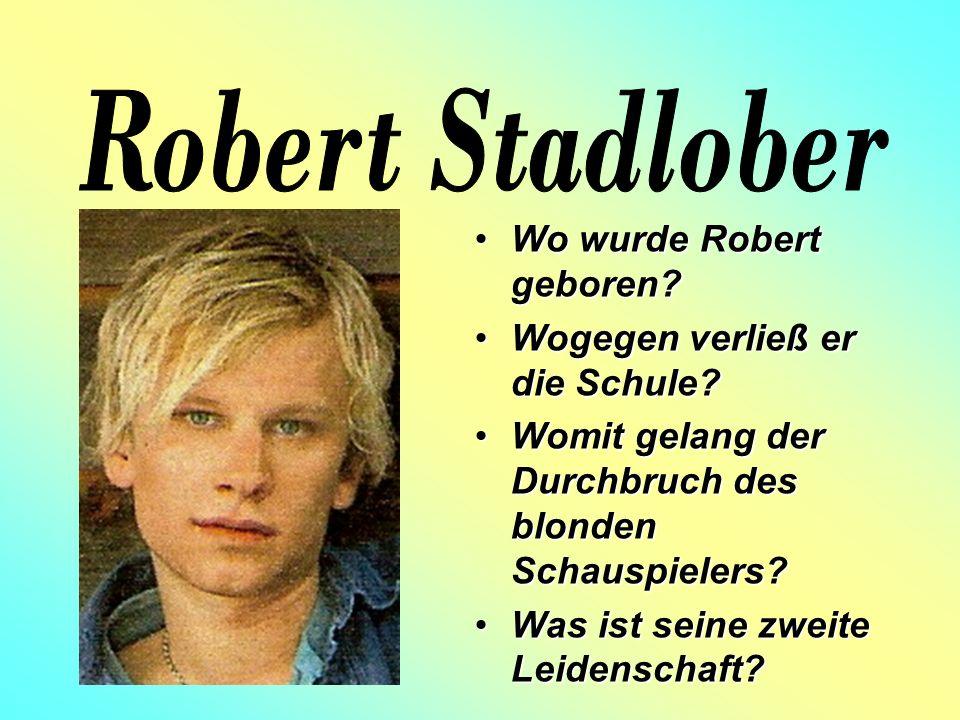 Wo wurde Robert geboren Wo wurde Robert geboren.
