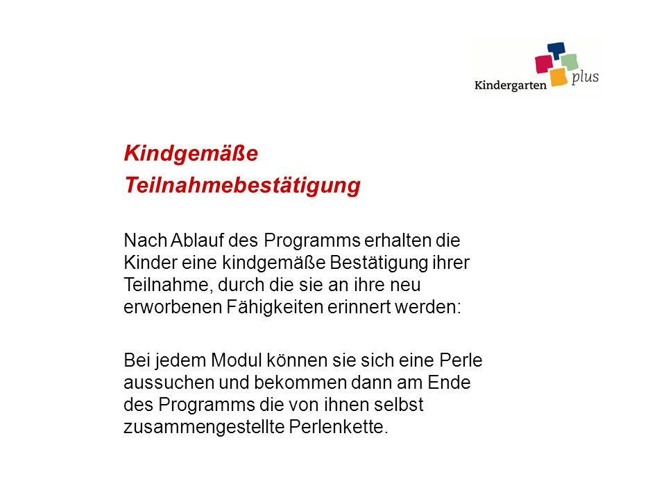 Kindgemäße Teilnahmebestätigung Nach Ablauf des Programms erhalten die Kinder eine kindgemäße Bestätigung ihrer Teilnahme, durch die sie an ihre neu e