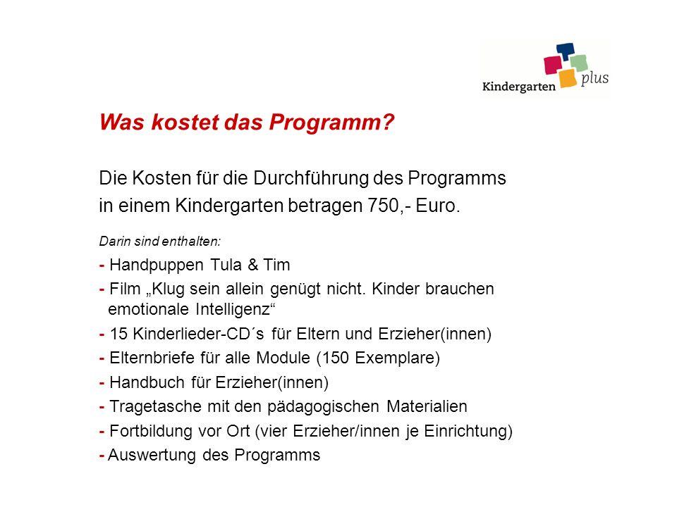 Was kostet das Programm? Die Kosten für die Durchführung des Programms in einem Kindergarten betragen 750,- Euro. Darin sind enthalten: - Handpuppen T