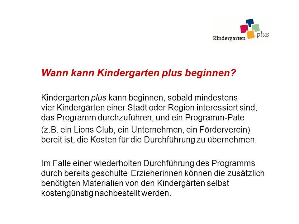 Wann kann Kindergarten plus beginnen? Kindergarten plus kann beginnen, sobald mindestens vier Kindergärten einer Stadt oder Region interessiert sind,