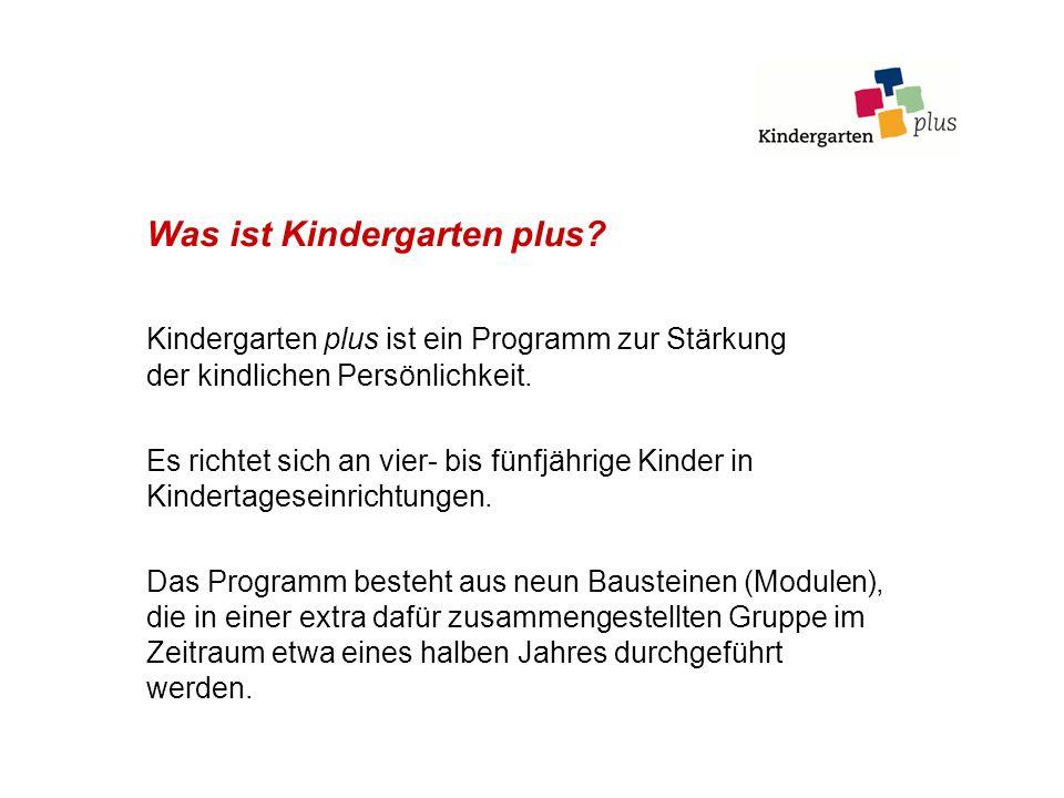 Was ist Kindergarten plus? Kindergarten plus ist ein Programm zur Stärkung der kindlichen Persönlichkeit. Es richtet sich an vier- bis fünfjährige Kin
