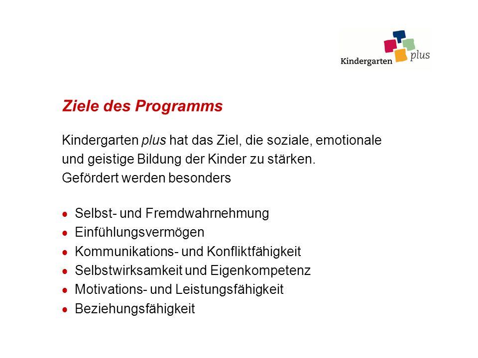 Ziele des Programms Kindergarten plus hat das Ziel, die soziale, emotionale und geistige Bildung der Kinder zu stärken. Gefördert werden besonders Sel