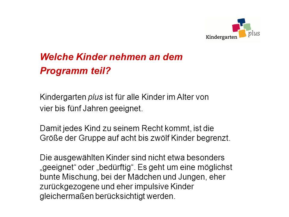 Welche Kinder nehmen an dem Programm teil? Kindergarten plus ist für alle Kinder im Alter von vier bis fünf Jahren geeignet. Damit jedes Kind zu seine