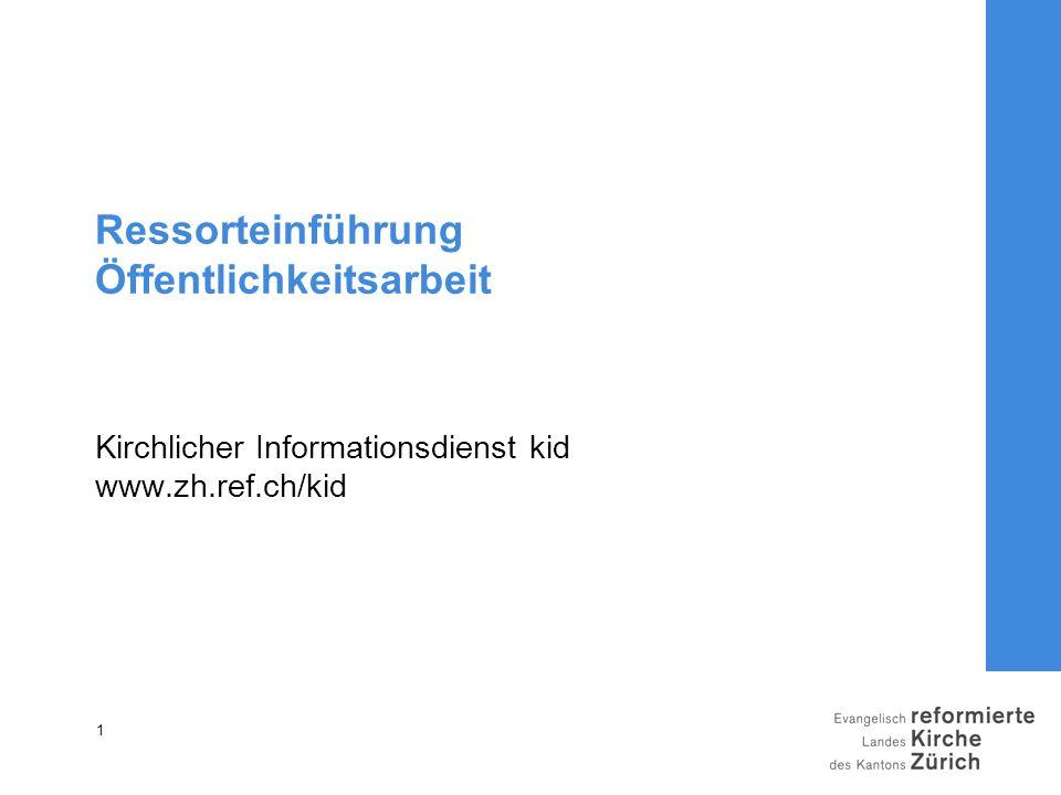 1 Ressorteinführung Öffentlichkeitsarbeit Kirchlicher Informationsdienst kid www.zh.ref.ch/kid