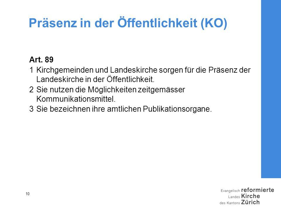 10 Präsenz in der Öffentlichkeit (KO) Art. 89 1Kirchgemeinden und Landeskirche sorgen für die Präsenz der Landeskirche in der Öffentlichkeit. 2Sie nut
