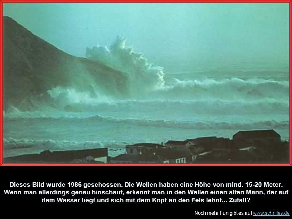 Noch mehr Fun gibt es auf www.schrilles.dewww.schrilles.de Dieses Bild wurde 1986 geschossen. Die Wellen haben eine Höhe von mind. 15-20 Meter. Wenn m