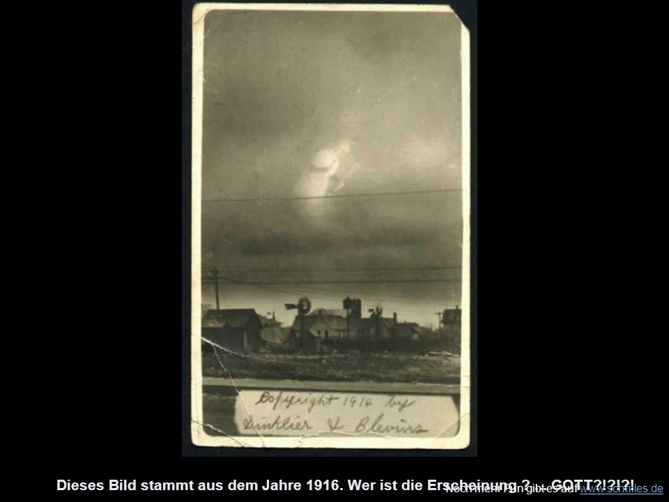 Noch mehr Fun gibt es auf www.schrilles.dewww.schrilles.de Dieses Bild stammt aus dem Jahre 1916. Wer ist die Erscheinung ?... GOTT?!?!?!