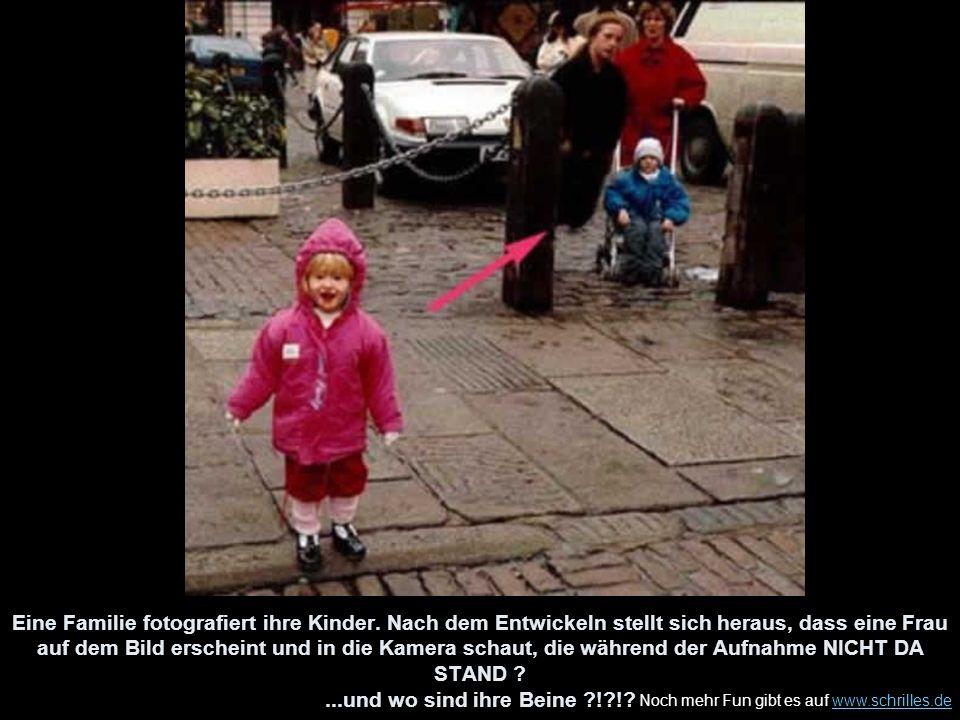 Noch mehr Fun gibt es auf www.schrilles.dewww.schrilles.de Eine Familie fotografiert ihre Kinder. Nach dem Entwickeln stellt sich heraus, dass eine Fr