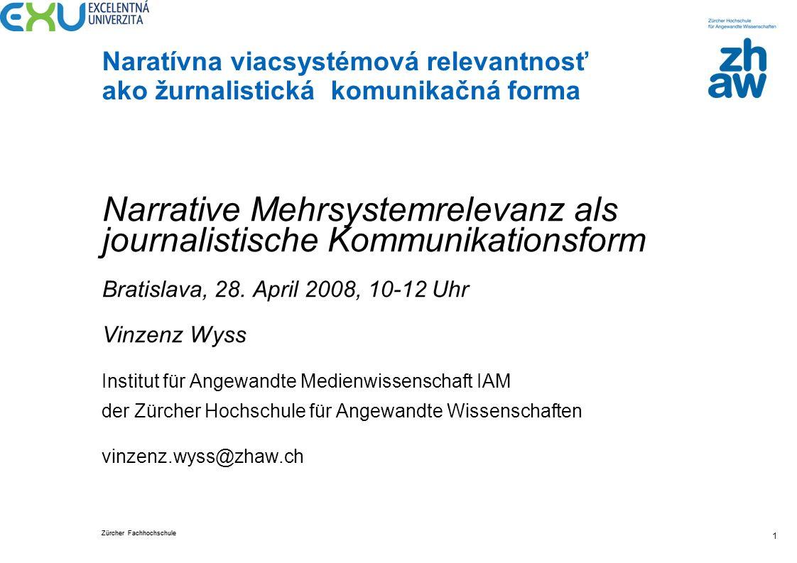 Zürcher Fachhochschule Naratívna viacsystémová relevantnosť ako žurnalistická komunikačná forma 1 Narrative Mehrsystemrelevanz als journalistische Kom