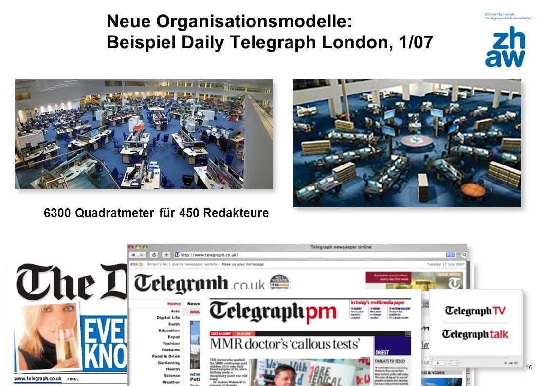 Zürcher Fachhochschule 16 Neue Organisationsmodelle: Beispiel Daily Telegraph London, 1/07 6300 Quadratmeter für 450 Redakteure