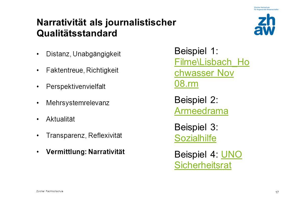 Zürcher Fachhochschule 17 Narrativität als journalistischer Qualitätsstandard Distanz, Unabgängigkeit Faktentreue, Richtigkeit Perspektivenvielfalt Me