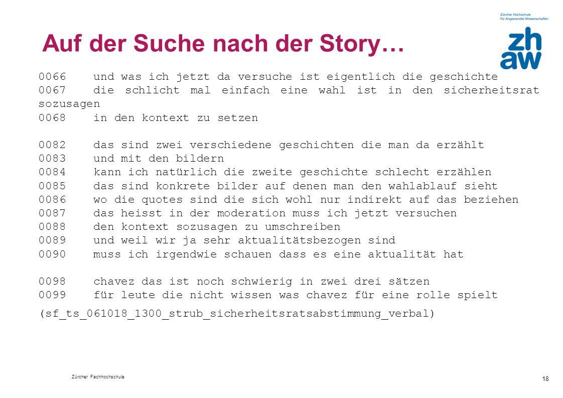 Zürcher Fachhochschule 18 Auf der Suche nach der Story… 0066und was ich jetzt da versuche ist eigentlich die geschichte 0067die schlicht mal einfach e