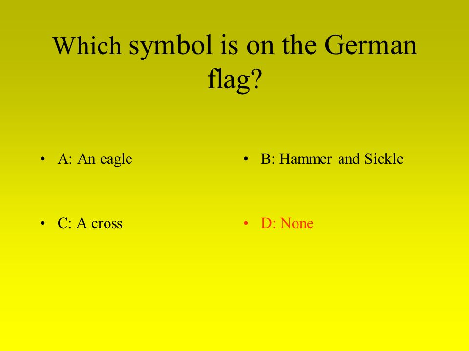 Which symbol is on the German flag? A: An eagleB: Hammer and Sickle C: A crossD: None