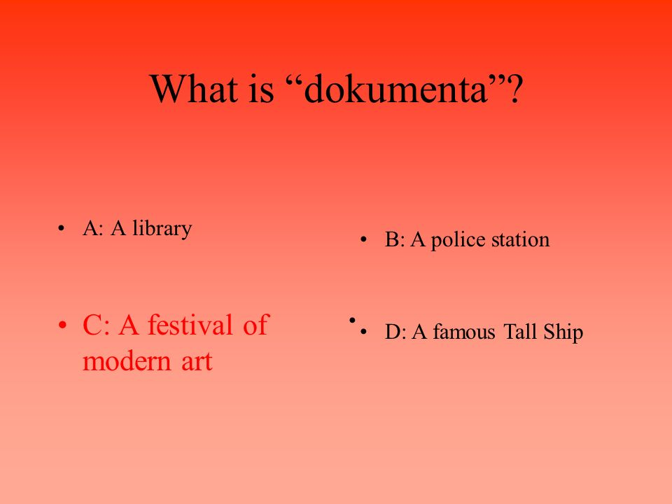 What is dokumenta? A: A libraryB: A police station C: A festival of modern art D: A famous Tall Ship