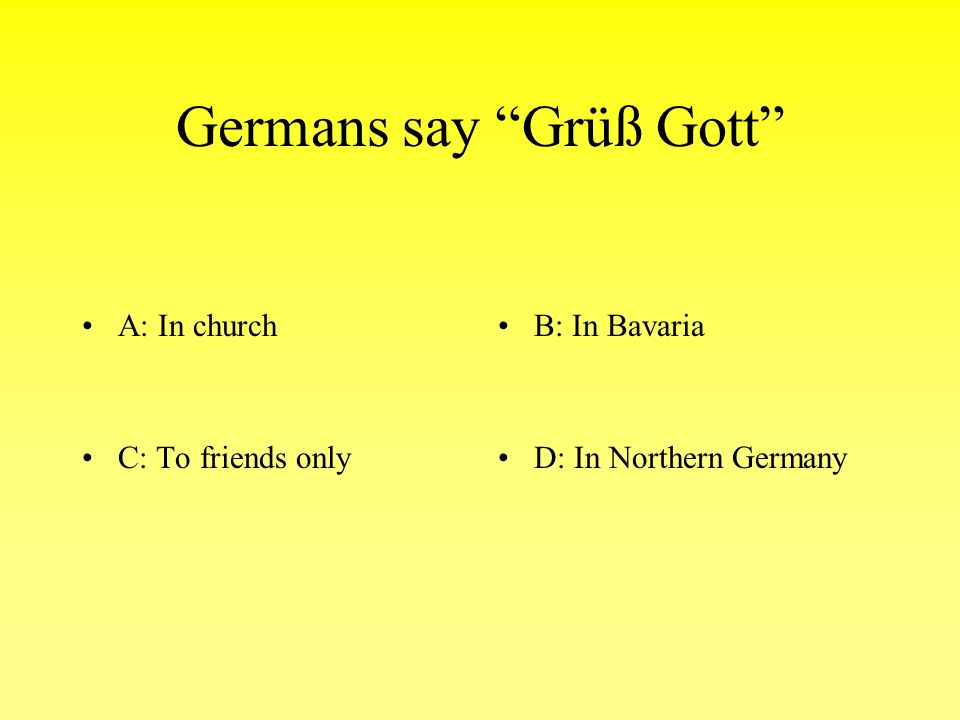 Germans say Grüß Gott A: In churchB: In Bavaria C: To friends onlyD: In Northern Germany