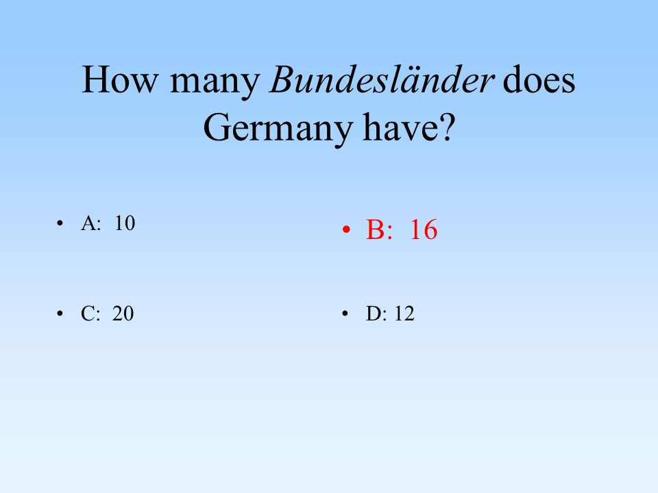 How many Bundesländer does Germany have? A: 10B: 16 C: 20D: 12