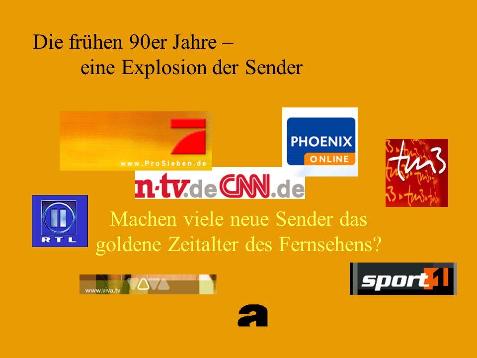 Die frühen 90er Jahre – eine Explosion der Sender Machen viele neue Sender das goldene Zeitalter des Fernsehens?