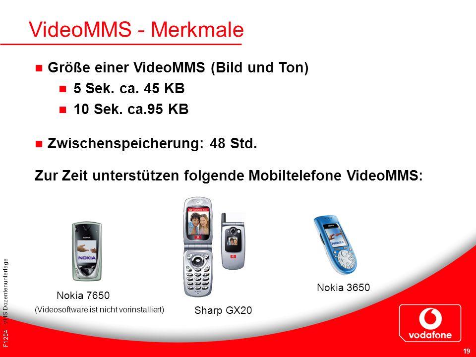 F1204 VHS Dozentenunterlage 19 Nokia 3650 Nokia 7650 (Videosoftware ist nicht vorinstalliert) VideoMMS - Merkmale Größe einer VideoMMS (Bild und Ton)