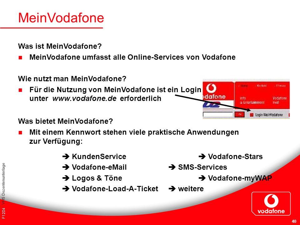 F1204 VHS Dozentenunterlage 40 MeinVodafone Was ist MeinVodafone? MeinVodafone umfasst alle Online-Services von Vodafone Wie nutzt man MeinVodafone? F