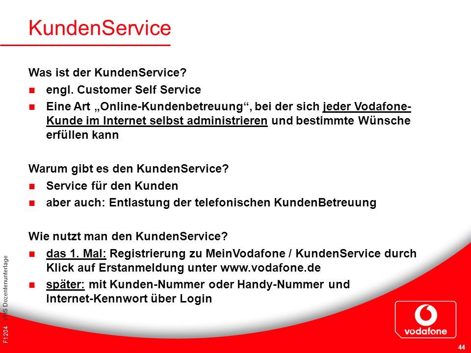 F1204 VHS Dozentenunterlage 44 KundenService Was ist der KundenService? engl. Customer Self Service Eine Art Online-Kundenbetreuung, bei der sich jede