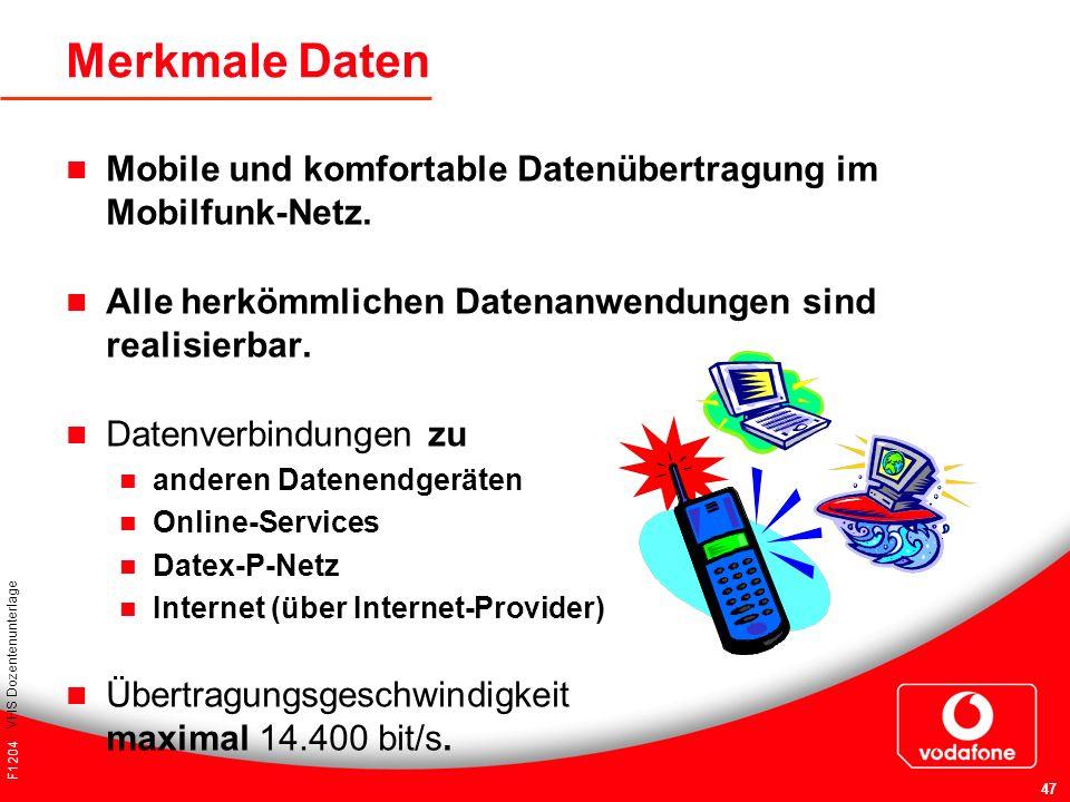 F1204 VHS Dozentenunterlage 47 Merkmale Daten Mobile und komfortable Datenübertragung im Mobilfunk-Netz. Alle herkömmlichen Datenanwendungen sind real