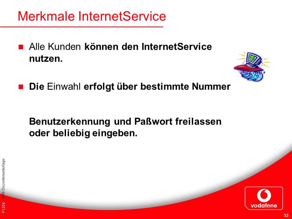 F1204 VHS Dozentenunterlage 53 Merkmale InternetService Alle Kunden können den InternetService nutzen. Die Einwahl erfolgt über bestimmte Nummer Benut
