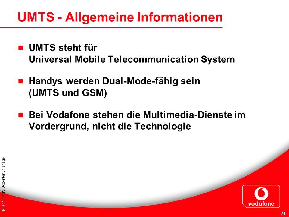 F1204 VHS Dozentenunterlage 74 UMTS - Allgemeine Informationen UMTS steht für Universal Mobile Telecommunication System Handys werden Dual-Mode-fähig